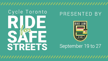 Event banner for Cycle Toronto Ride for Safe Streets. Presented by Bike Law. September 19 to 27.