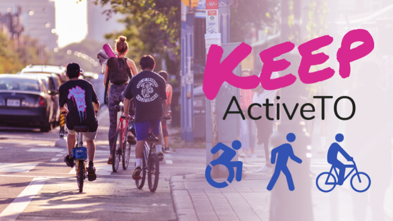 A graphic image shows people riding bicycles in a bike lane. The image is tinted pink and has a gradient fading to white. On top the the gradient, text reads: Keep ActiveTO. Below the text is an icon of a person moving using a wheelchair, a person walking