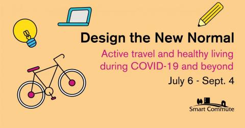 Design the New Normal contest and webinar banner by Smart Commute. Text reads: Design the New Normal: Active travel and healthy living during COVID-19 and beyond. Runs from July 6 to September 4.