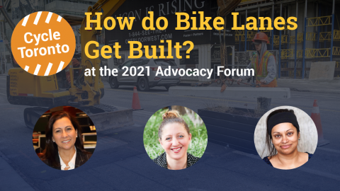 Graphic image shows text and headshots overlaid on top of a photo of construction workers installing the Bloor St E bike lanes. Text reads: How do bike lanes get built? at the 2021 Advocacy Forum. Headshots are of three speakers, Deputy Mayor Ana Bailão,